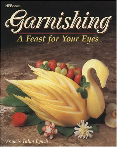 Garnishing: A Feast for Your Eyes 9780895864765