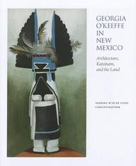Georgia O'Keeffe in New Mexico: Architecture, Katsinam, and the Land 9780890135471