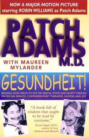 Gesundheit!: Bringing Good Health to You, the Medical System, and Society Through Physician Service, Complementary Therapies, Humor - Adams, Patch / Mylander, Maureen / Budd, M.D. Matthew