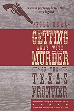 Getting Away with Murder on the Texas Frontier: Notorious Killings and Celebrated Trials 9780896726512