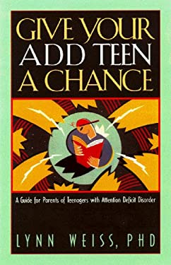 Give Your Add Teen a Chance: A Guide for Parents of Teenagers with Attention Deficit Disorder 9780891099772
