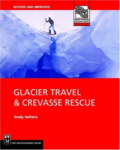 Glacier Travel and Crevasse Rescue: Reading Glaciers, Team Travel, Crevasse Rescue Techniques, Routfinding, Expedition Skills 9780898866582