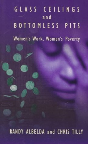 Glass Ceilings and Bottomless Pits: Women's Work, Women's Poverty 9780896085657