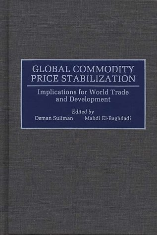 Global Commodity Price Stabilization: Implications for World Trade and Development 9780899308241