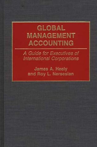 Global Management Accounting: A Guide for Executives of International Corporations 9780899307473