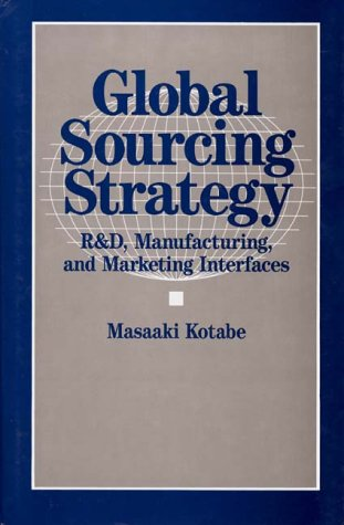 Global Sourcing Strategy: R&d, Manufacturing, and Marketing Interfaces 9780899306674