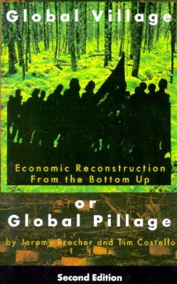 Global Village or Global Pillage (Second Edition): Economic Reconstruction from the Bottom Up 9780896085916