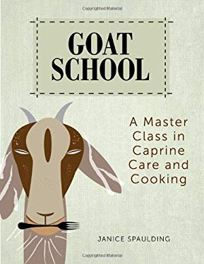 Goat School: A Master Class in Caprine Care and Cooking 9780892729562