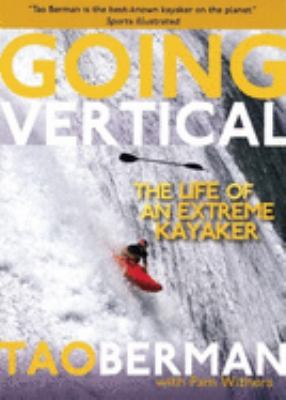 Going Vertical: The Life of an Extreme Kayaker 9780897326520