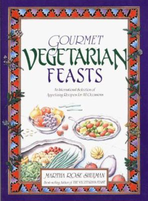 Gourmet Vegetarian Feasts: An International Selection of Appetizing Recipes for All Occasions 9780892813896