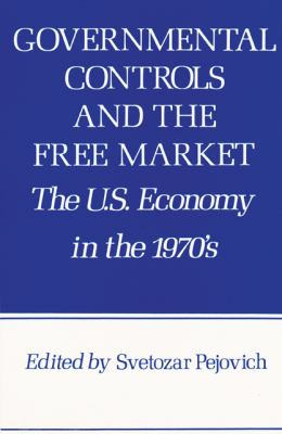 Governmental Controls and the Free Market: The U.S. Economy in the 1970s 9780890960202
