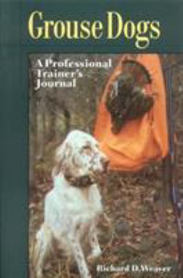 Grouse Dogs: A Professional Trainer's Journal 9780892726523