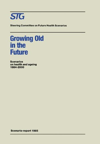 Growing Old in the Future Scenarios on Health and Ageing 1984-2000: Scenario-Report Commissioned by the Steering Committee on Future Health Scenarios. 9780898388695
