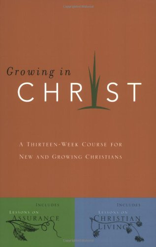 Growing in Christ: A 13-Week Course for New and Growing Christians 9780891091578