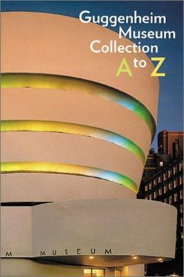 Guggenheim Museum Collection: A to Z 9780892072804