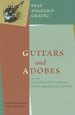 Guitars and Adobes, and the Uncollected Stories of Fray Anglico Chvez 9780890135594