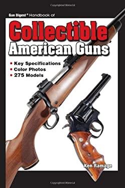 Gun Digest Handbook of Collectible American Guns 9780896895133