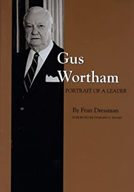 Gus Wortham: Portrait of a Leader 9780890965801