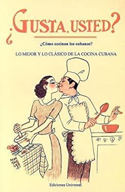 Gusta Usted: Como Cocinan los Cubanos/Lo Mejor y Lo Clasico de la Cocina Cubana 9780897299114