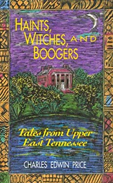 Haints, Witches, and Boogers: Tales from Upper East Tennessee 9780895870933