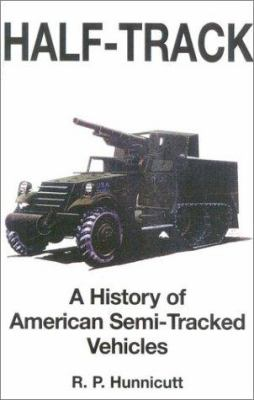 Half-Track: A History of American Semi-Tracked Vehicles 9780891417422