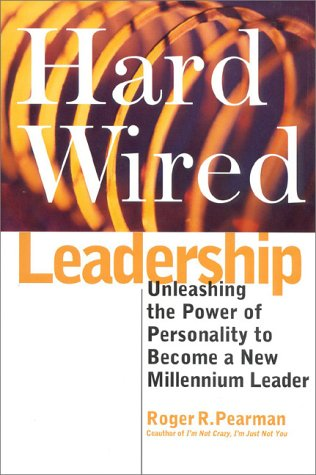 Hardwired Leadership: Unleashing the Power of Personality to Become a New Millenium Leader 9780891061168