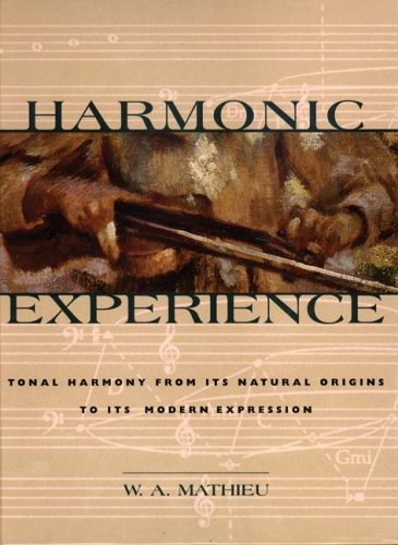 Harmonic Experience: Tonal Harmony from Its Natural Origins to Its Modern Expression 9780892815609