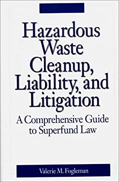 Hazardous Waste Cleanup, Liability, and Litigation: A Comprehensive Guide to Superfund Law 9780899306476