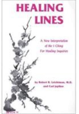 Healing Lines: A Commentary on the I Ching Concerning Physical and Psychological Health 9780898040906