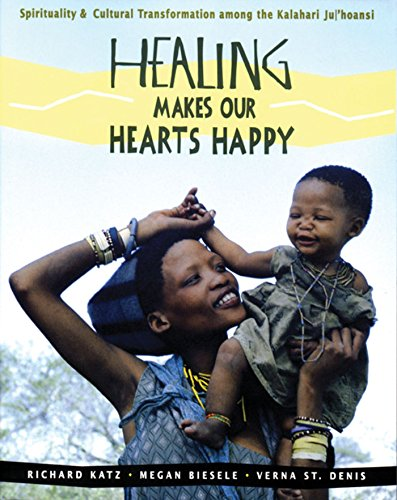 Healing Makes Our Hearts Happy: Spirituality & Cultural Transformation Among the Kalahari Ju/'Hoansi 9780892815579