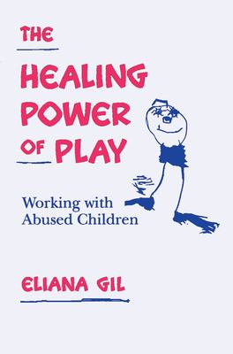 The Healing Power of Play: Working with Abused Children 9780898624670