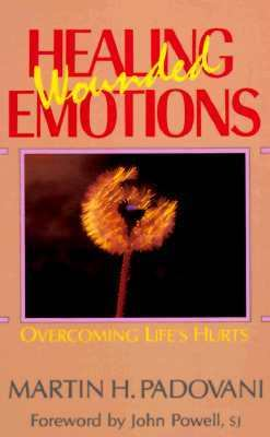 Healing Wounded Emotions: Overcoming Life's Hurts 9780896223332
