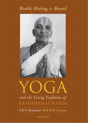 Health, Healing, and Beyond: Yoga and the Living Tradition of Krishnamacharya 9780893817312