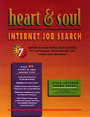 Heart & Soul Internet Job Search: Seven Never-Before-Published Secrets to Capturing Your Dream Job Using the Internet 9780891061250