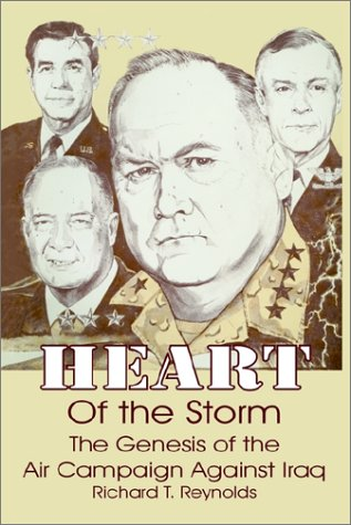 Heart of the Storm: The Genesis of the Air Campaign Against Iraq 9780898758221
