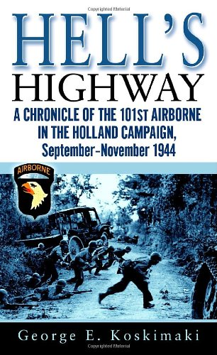 Hell's Highway: A Chronicle of the 101st Airborne in the Holland Campaign, September-November 1944 9780891418931