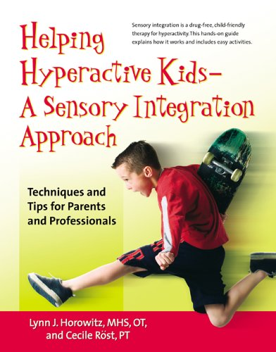 Helping Hyperactive Kids - A Sensory Integration Approach: Techniques and Tips for Parents and Professionals 9780897934817
