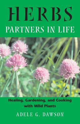Herbs: Partners in Life: Healing, Gardening, and Cooking with Wild Plants 9780892819348