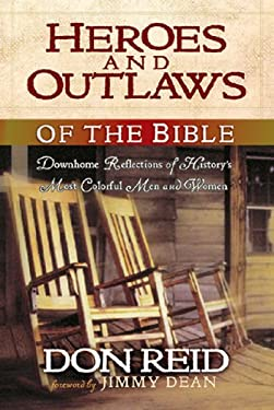 Heroes and Outlaws of the Bible: Down-Home Reflections of History's Most Colorful Men and Women 9780892215263