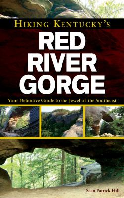 Hiking Kentucky's Red River Gorge: Your Definitive Guide to the Jewel of the Southeast 9780897329613