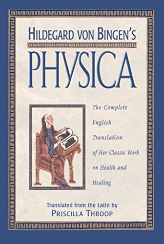 Hildegard Von Bingen's Physica: The Complete English Translation of Her Classic Work on Health and Healing 9780892816613