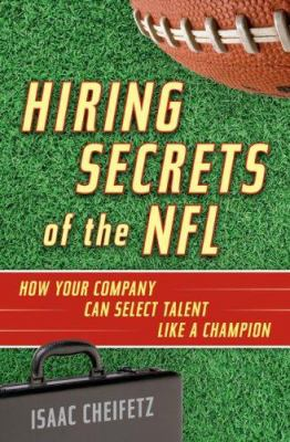Hiring Secrets of the NFL: How Your Company Can Select Talent Like a Champion 9780891062196