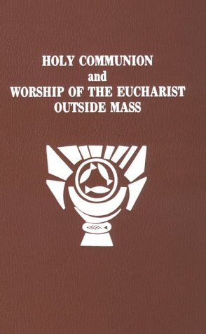 Holy Communion and Worship of Eucharist Outside Mass 9780899426488