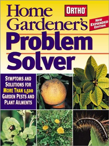 Home Gardener's Problem Solver: Symptoms and Solutions for More Than 1,500 Garden Pests and Plant Ailments 9780897215046