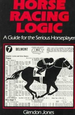Horse Racing Logic: A Guide for the Serious Horseplayer 9780897092036
