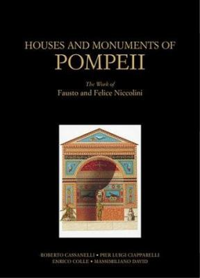 Houses and Monuments of Pompeii: The Work of Fausto and Felice Niccolini 9780892366842