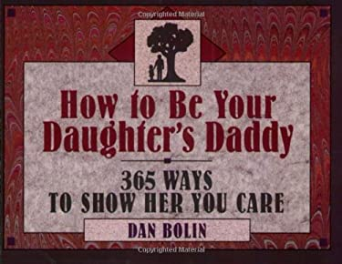 How to Be Your Daughter's Daddy: 365 Things to Do with Your Daughter 9780891097273