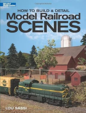 How to Build & Detail Model Railroad Scenes 9780890245774
