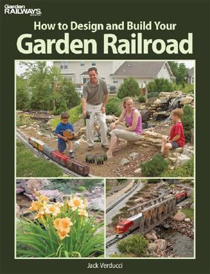 How to Design and Build Your Garden Railroad 9780890246443