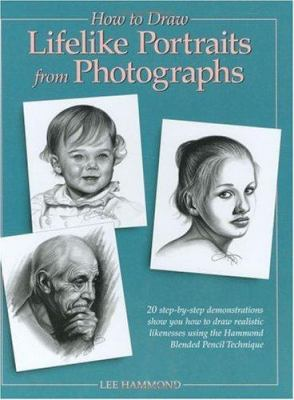 How to Draw Lifelike Portraits from Photographs How to Draw Lifelike Portraits from Photographs 9780891346357